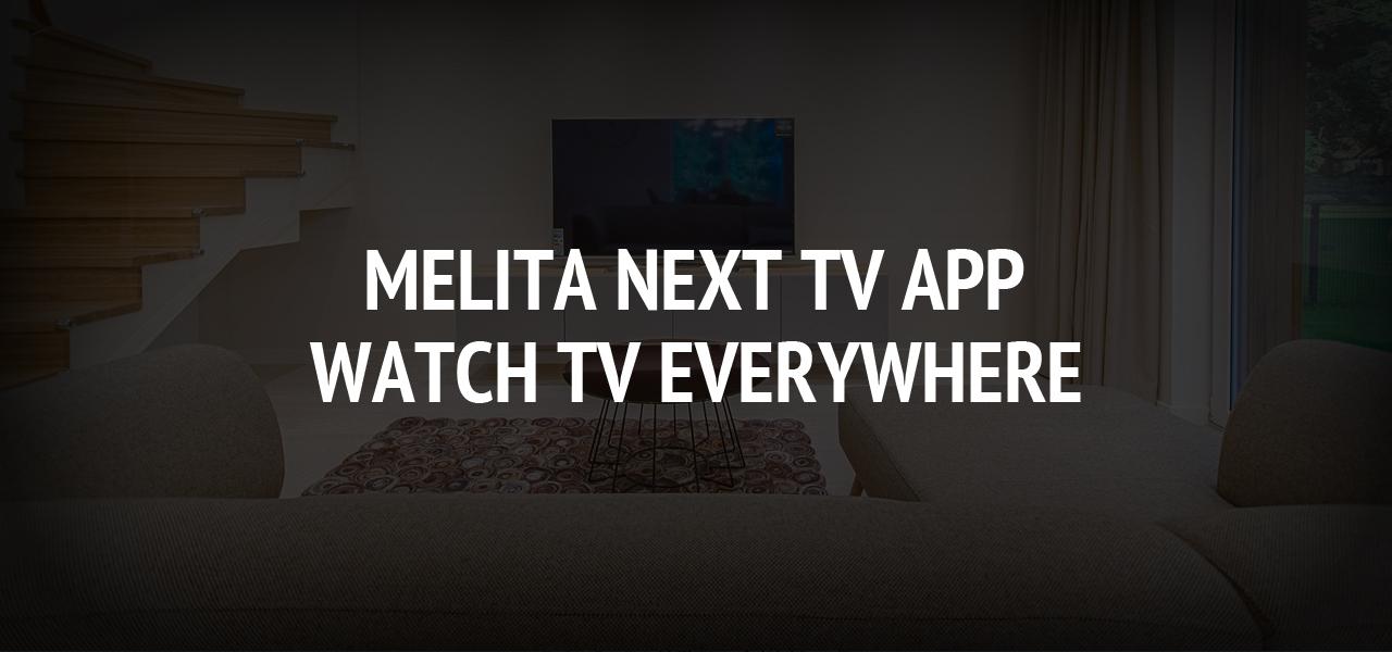 Melita Next TV App - Watch TV Everywhere