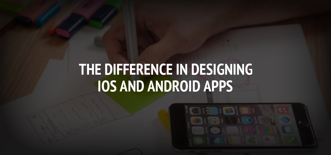 The Difference In Designing IOS And Android Apps