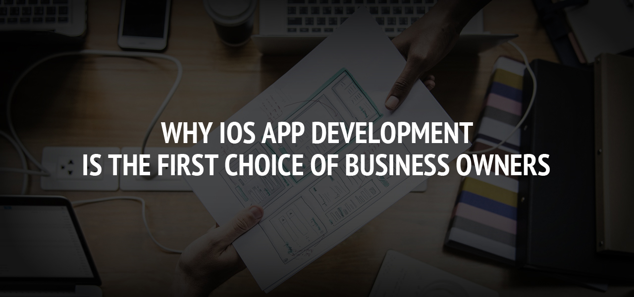 Why iOS app development is the first choice of business owners