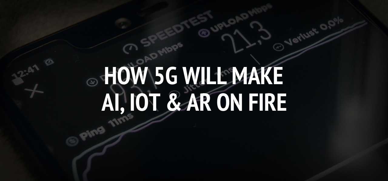 How 5G Will Make AI, IoT & AR On Fire.