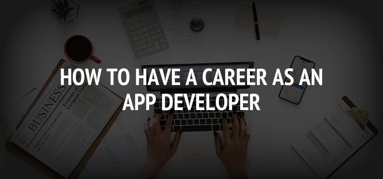 How To Have a Career as an App Developer