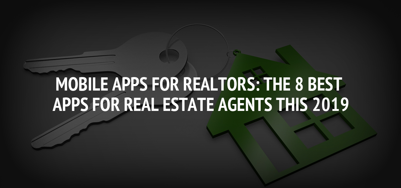Mobile Apps for Realtors: The 8 Best Apps for Real Estate Agents this 2019