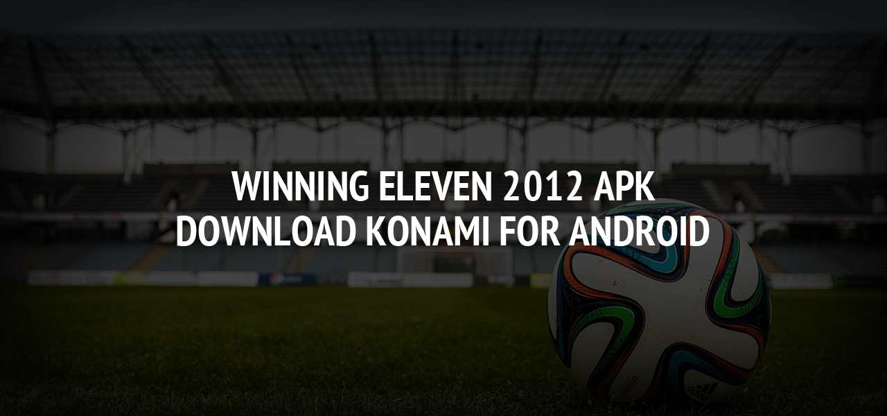 Winning Eleven 2012 APK Download Konami for Android