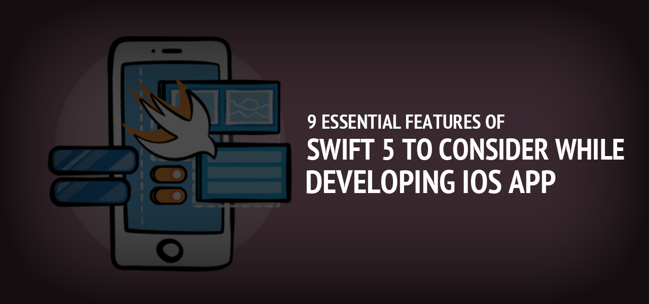 9 essential features of Swift 5 to Consider While developing iOS app