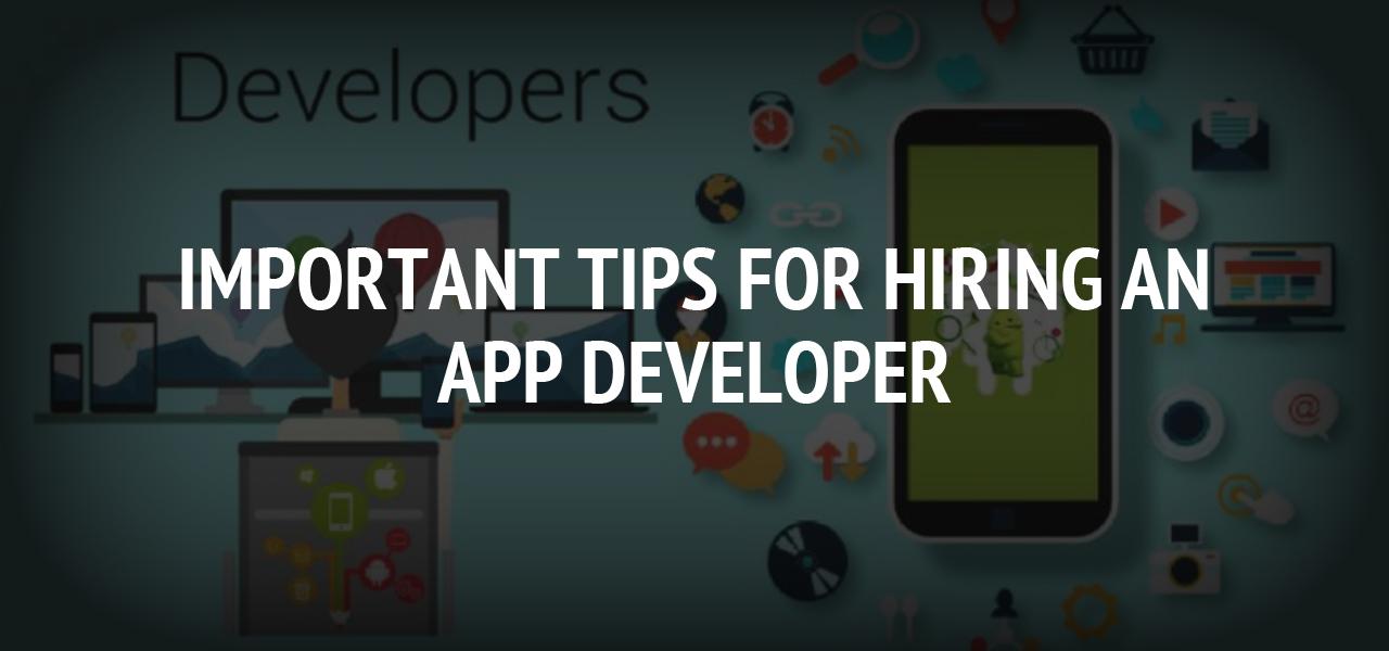 Important Tips For Hiring an App Developer