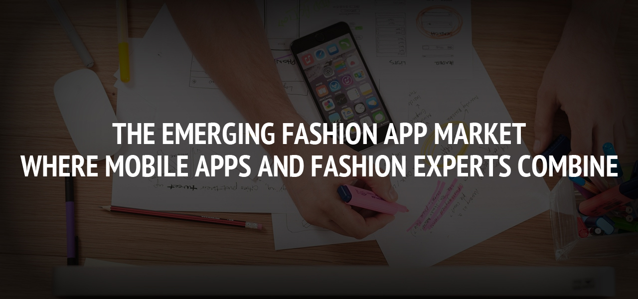 The Emerging Fashion App Market: Where Mobile Apps and Fashion Experts Combine