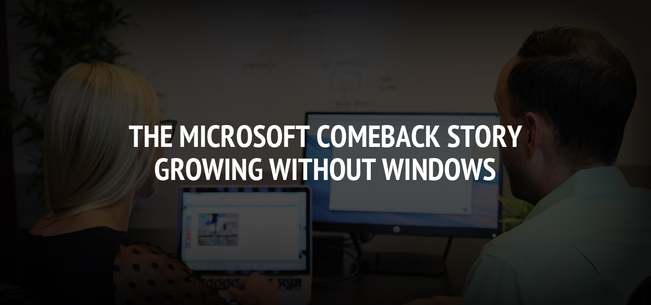 The Microsoft comeback story: Growing without Windows