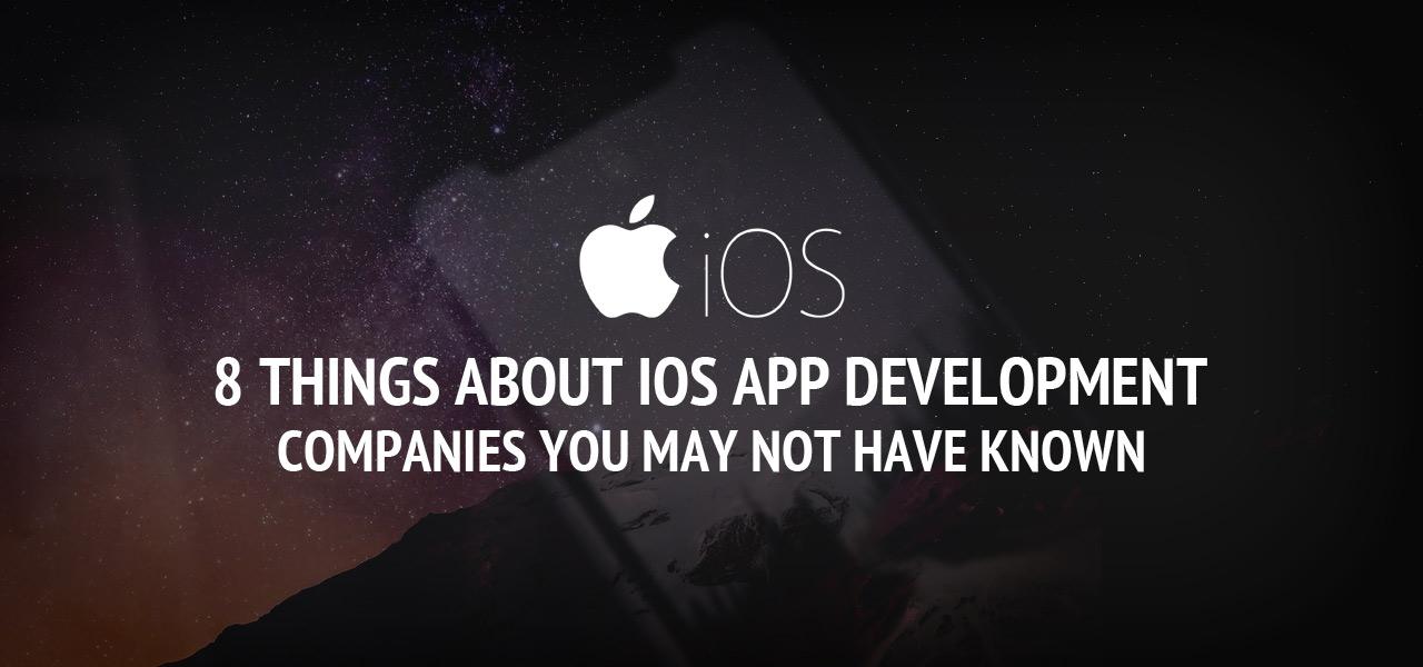 8 Things about iOS App Development Companies You May Not Have Known