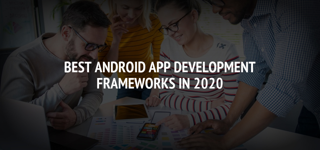 Best Android App Development Frameworks in 2020