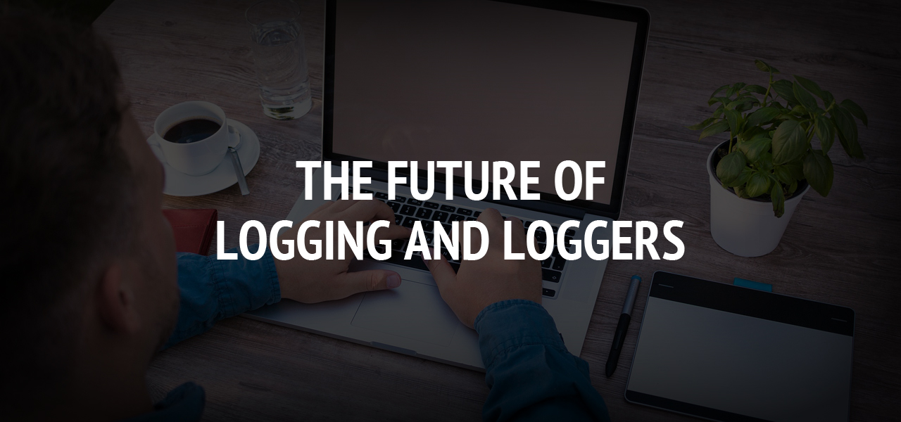 The Future of Logging and Loggers