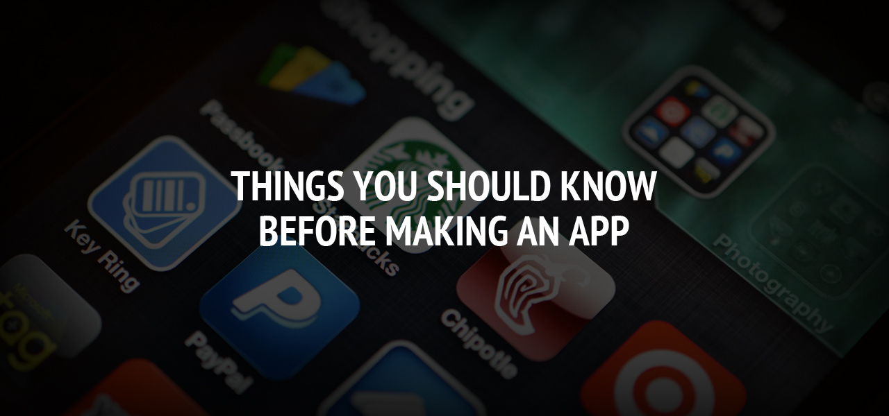 Things You Should Know Before Making an App