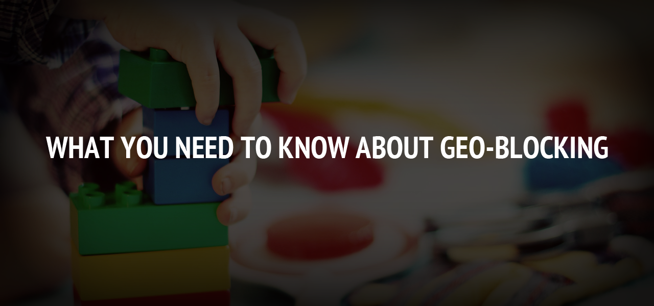 What You Need to Know About Geo-Blocking
