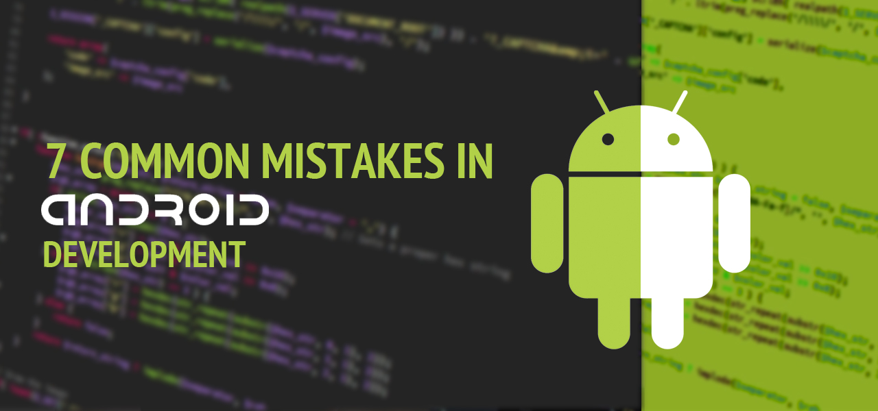 7 Common Mistakes in Android Development