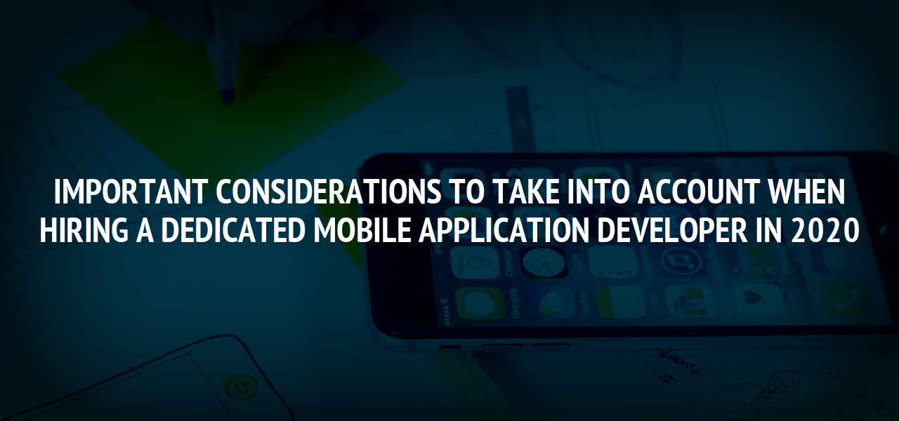 Important Considerations To Take Into Account When Hiring a Dedicated Mobile Application Developer in 2020