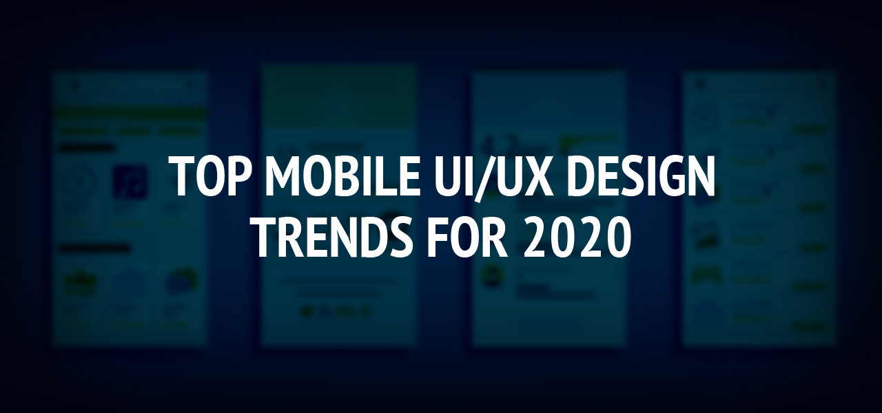 Top Mobile UI/UX Design Trends for 2020