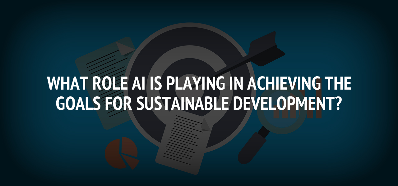 What Role AI is Playing in Achieving the Goals for Sustainable Development?