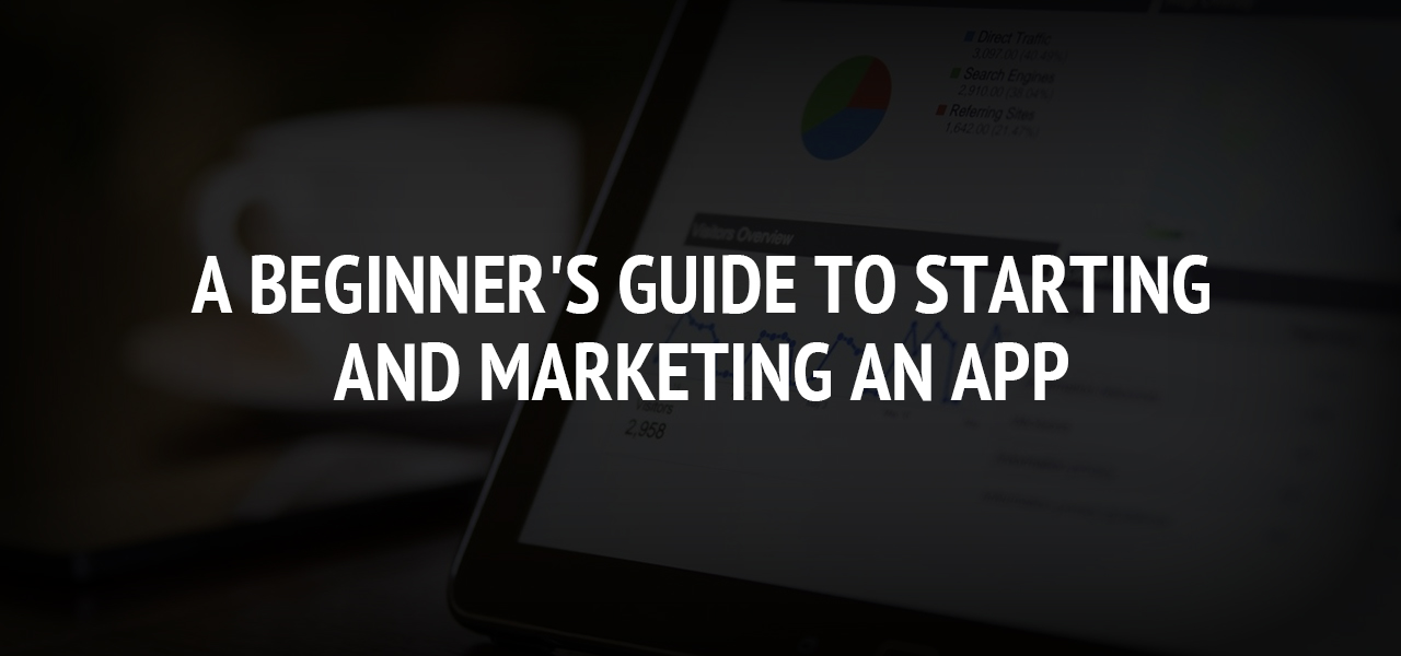 A Beginner's Guide to Starting and Marketing an App