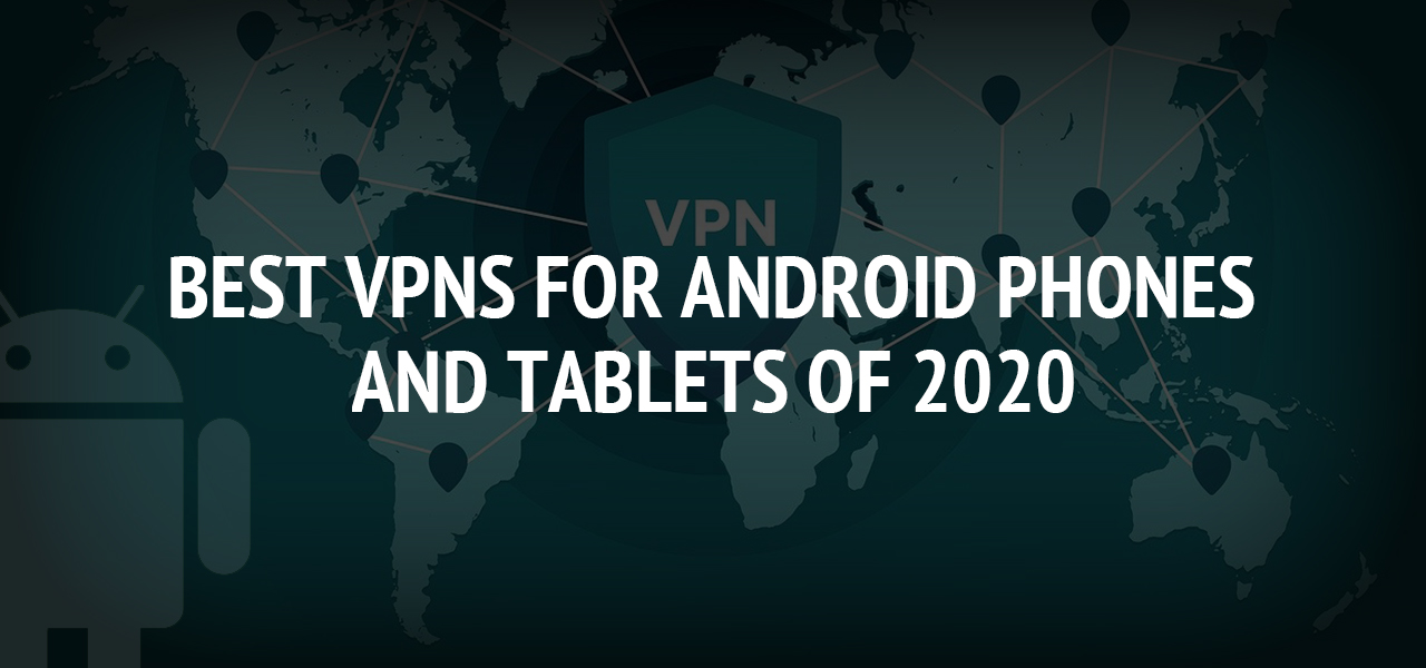 Best VPNs for Android Phones and Tablets of 2020