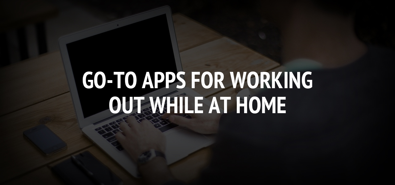Go-To Apps for Working Out While at Home