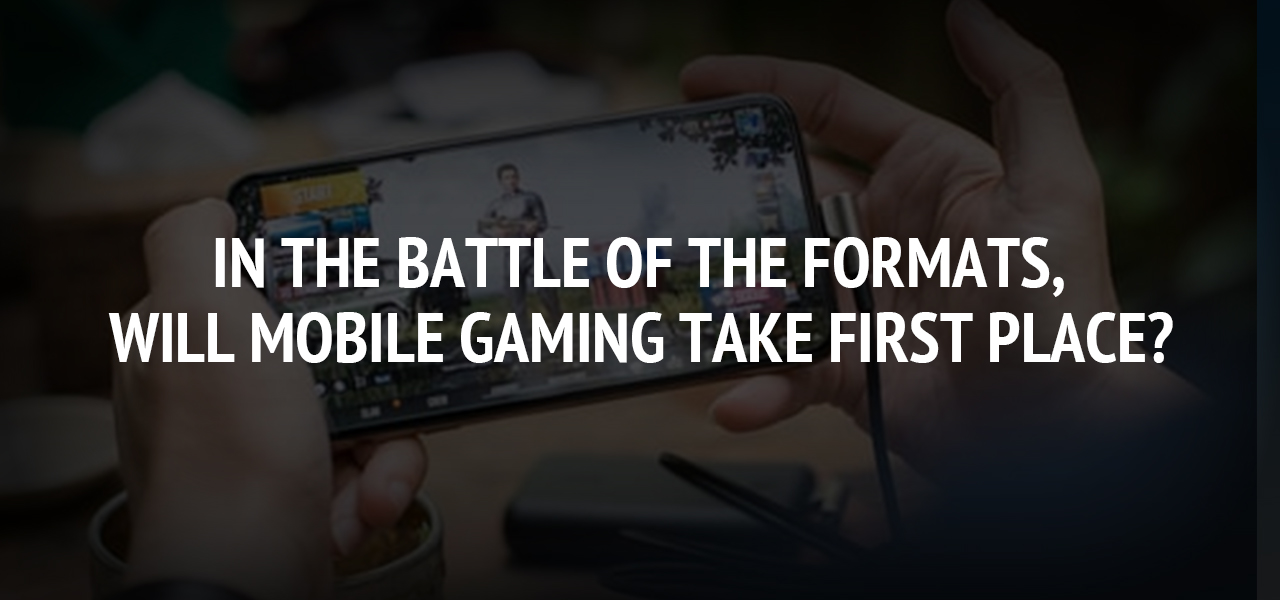 In the Battle of the Formats, Will Mobile Gaming Take First Place?