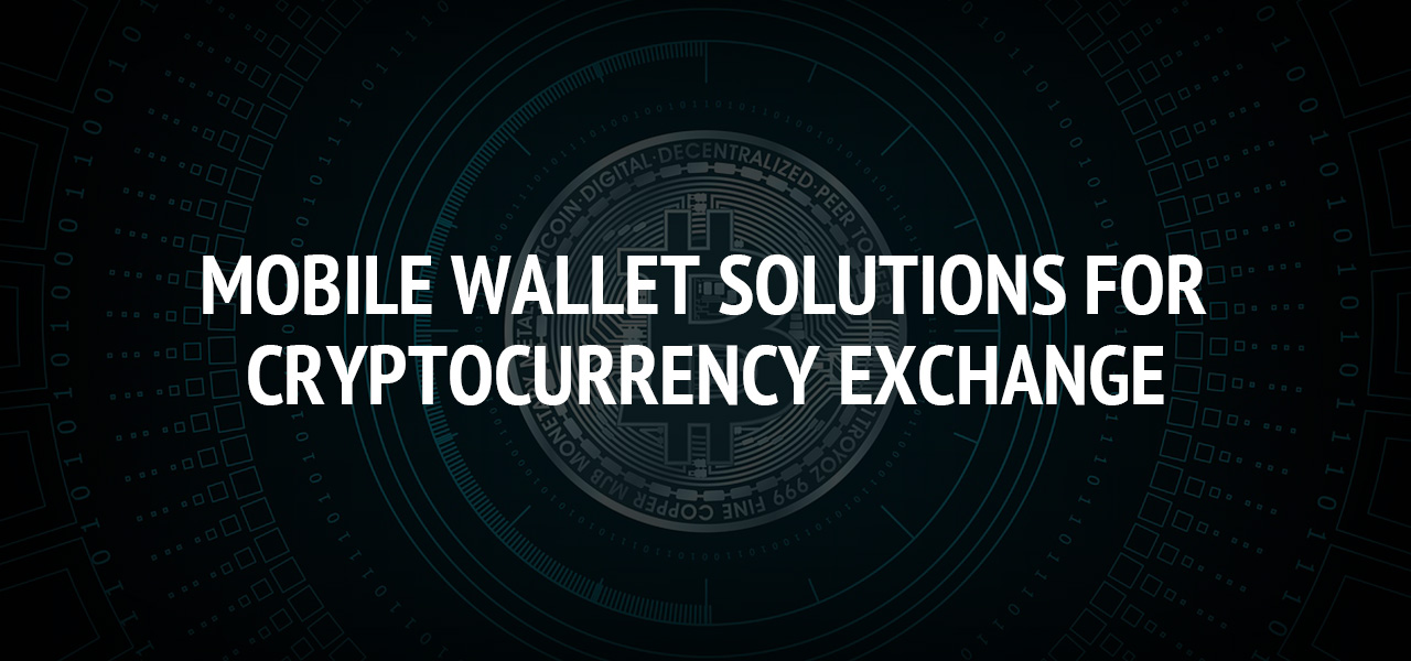 Mobile Wallet Solutions For Cryptocurrency Exchange