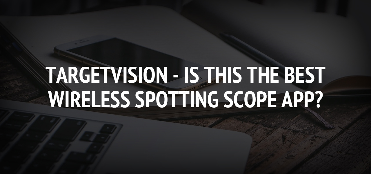 TargetVision - Is This the Best Wireless Spotting Scope App?