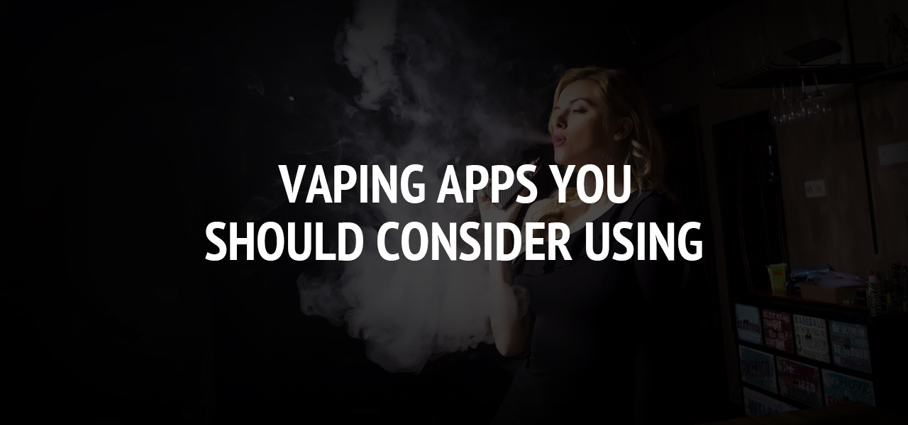 Vaping Apps You Should Consider Using