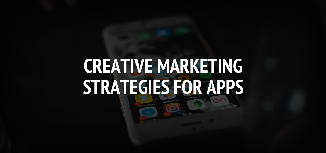 Creative Marketing Strategies for Apps