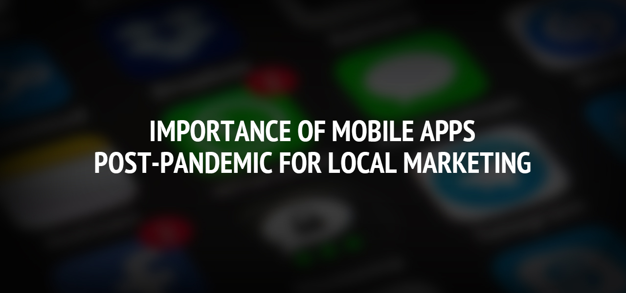 Importance of mobile apps post-pandemic for local marketing