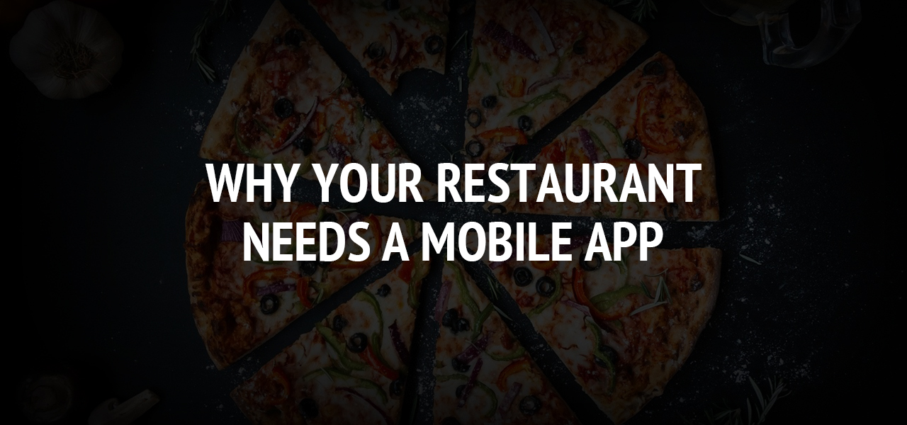Why Your Restaurant Needs a Mobile App