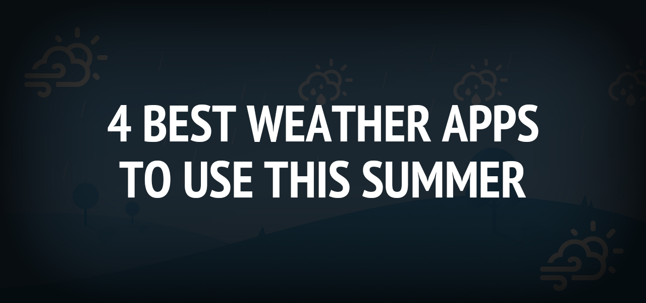 4 Best Weather Apps to Use This Summer