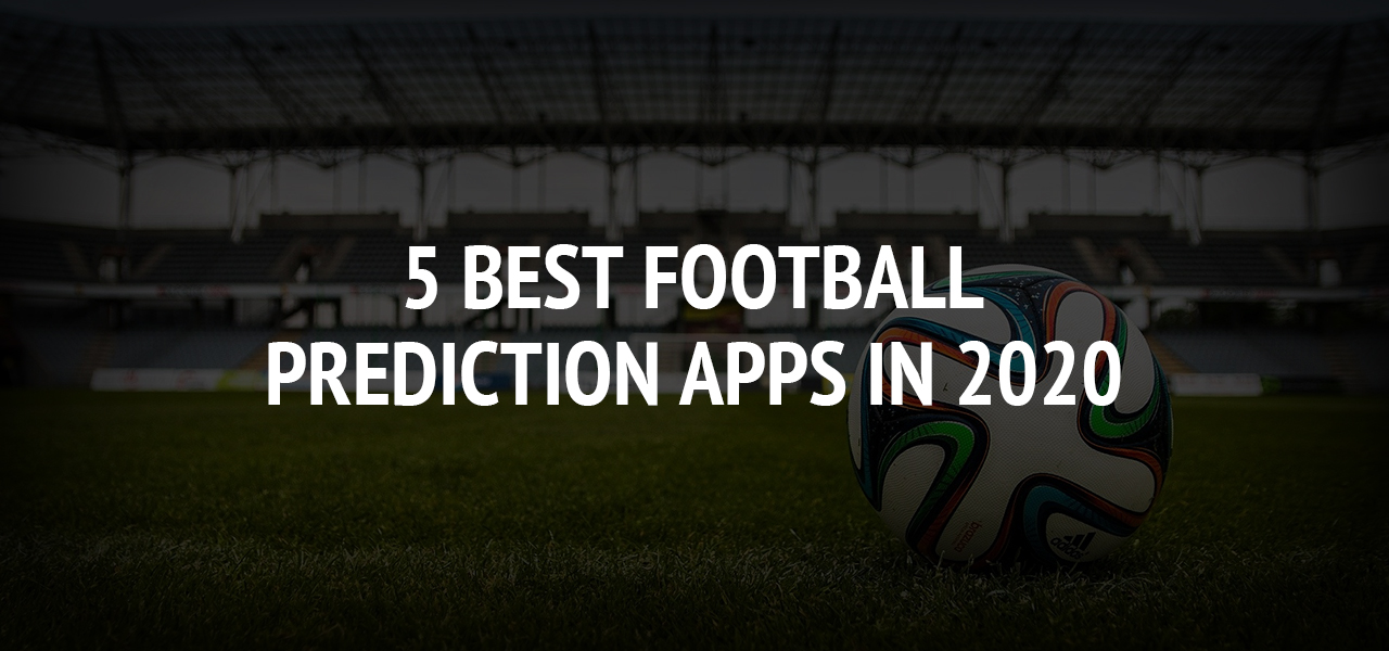 5 Best Football Prediction Apps in 2020