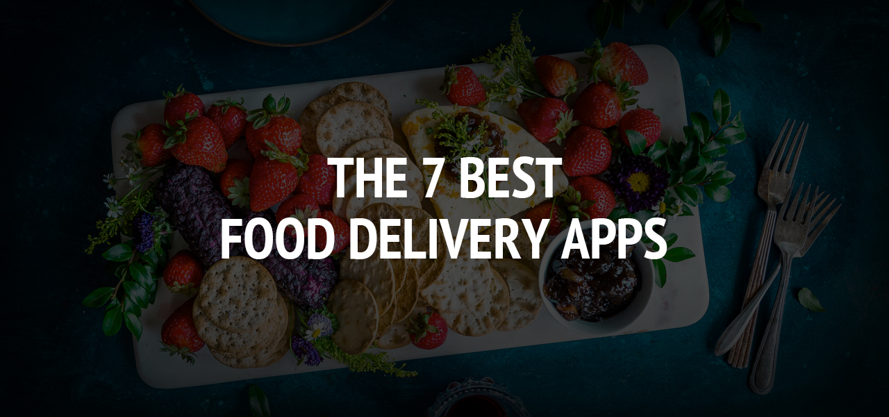 The 7 Best Food Delivery Apps