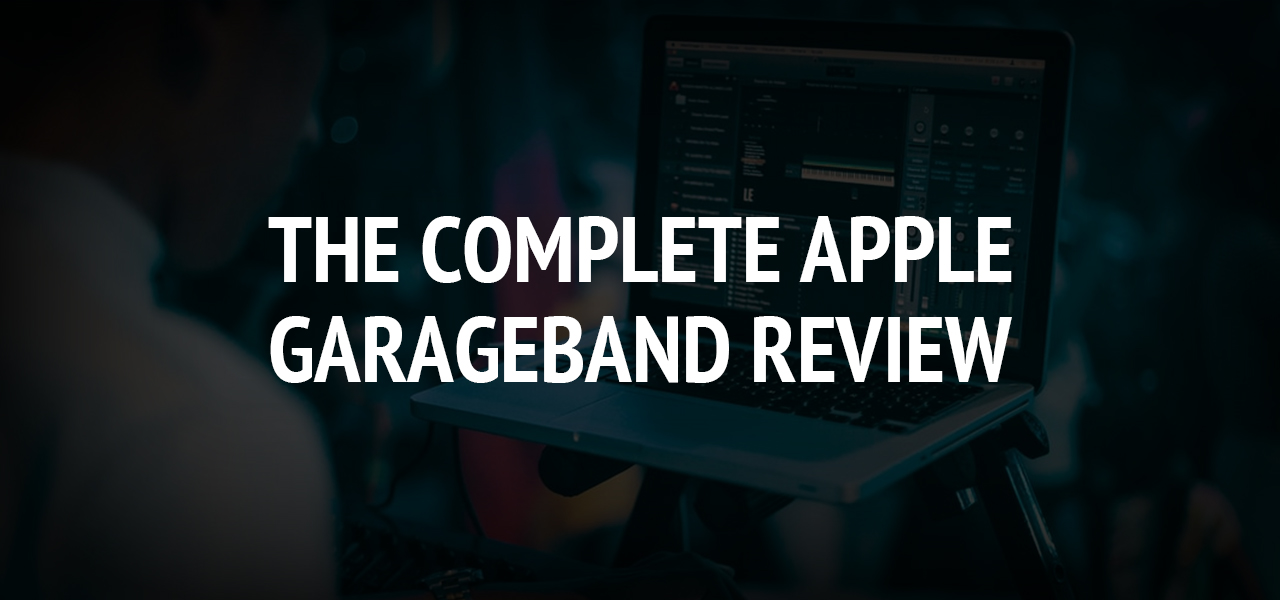 The Complete Apple GarageBand Review