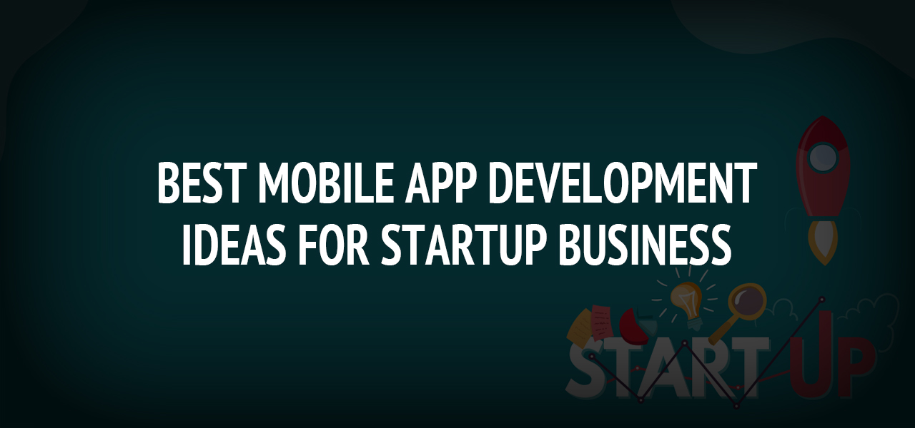 Best Mobile App Development Ideas for Startup Business