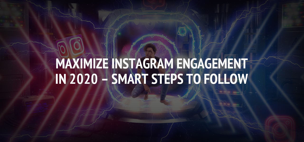 Maximize Instagram Engagement in 2020 – Smart steps to follow