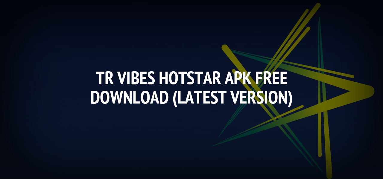 TR Vibes Hotstar APK Free Download (Latest Version)