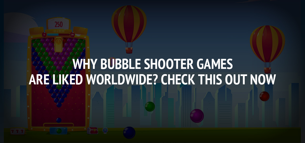 Why Bubble Shooter Games are liked Worldwide? Check this out now