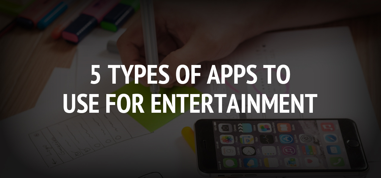 5 Types of Apps to Use for Entertainment
