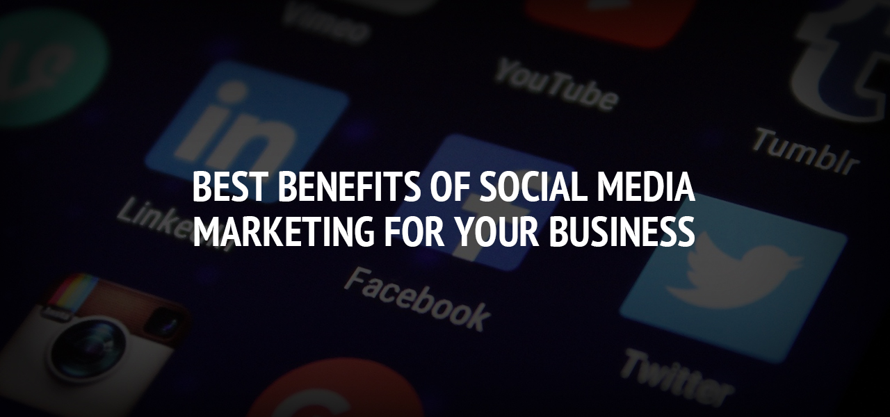 Best Benefits of Social Media Marketing for Your Business