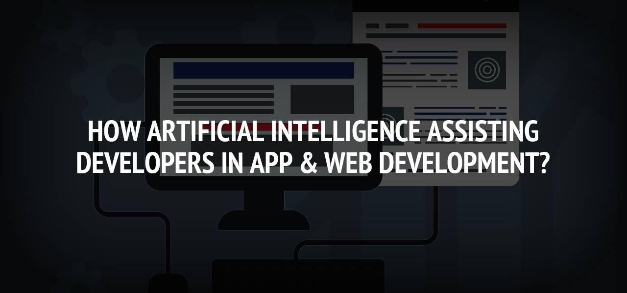 How Artificial Intelligence Assisting Developers in App & Web Development?