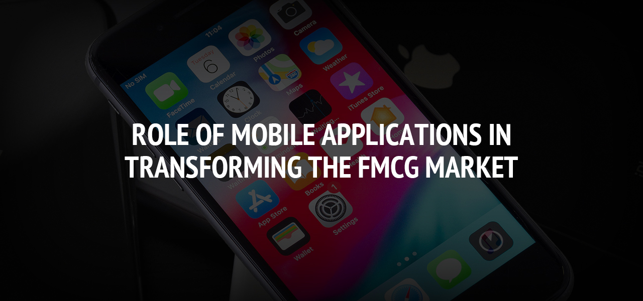 Role of Mobile Applications in Transforming the FMCG Market