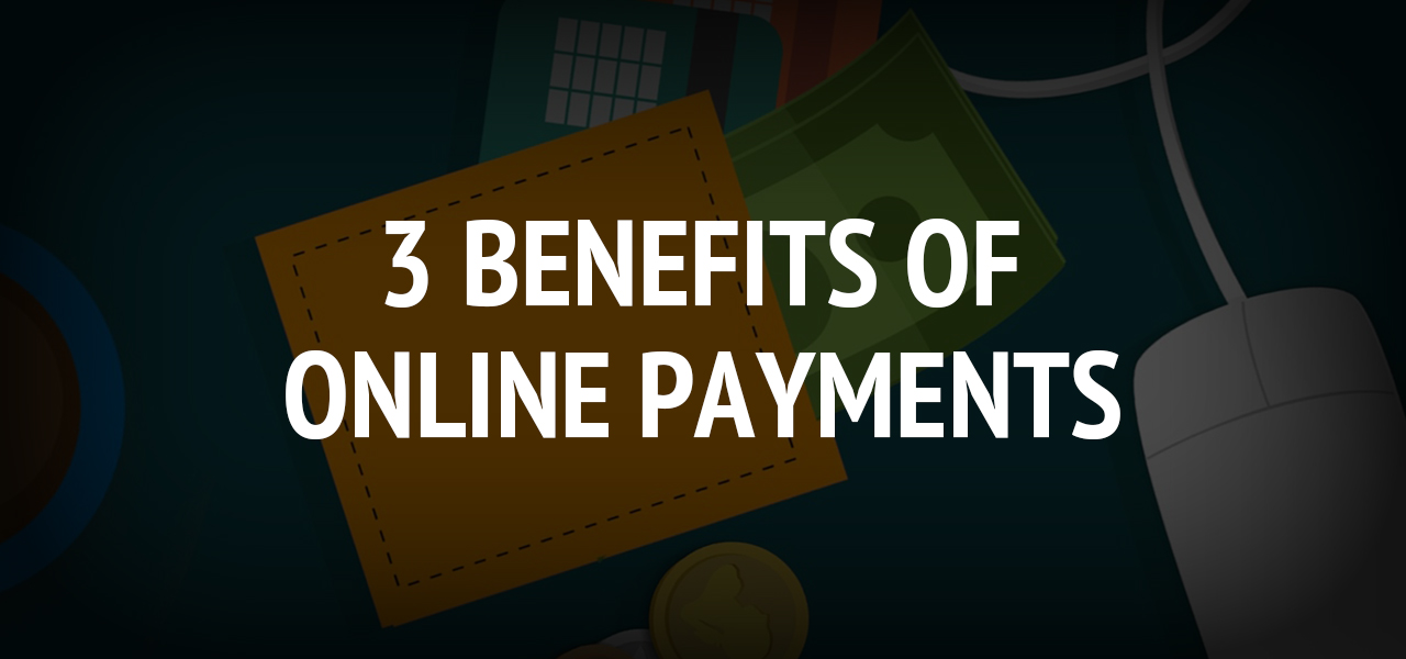 3 Benefits Of Online Payments
