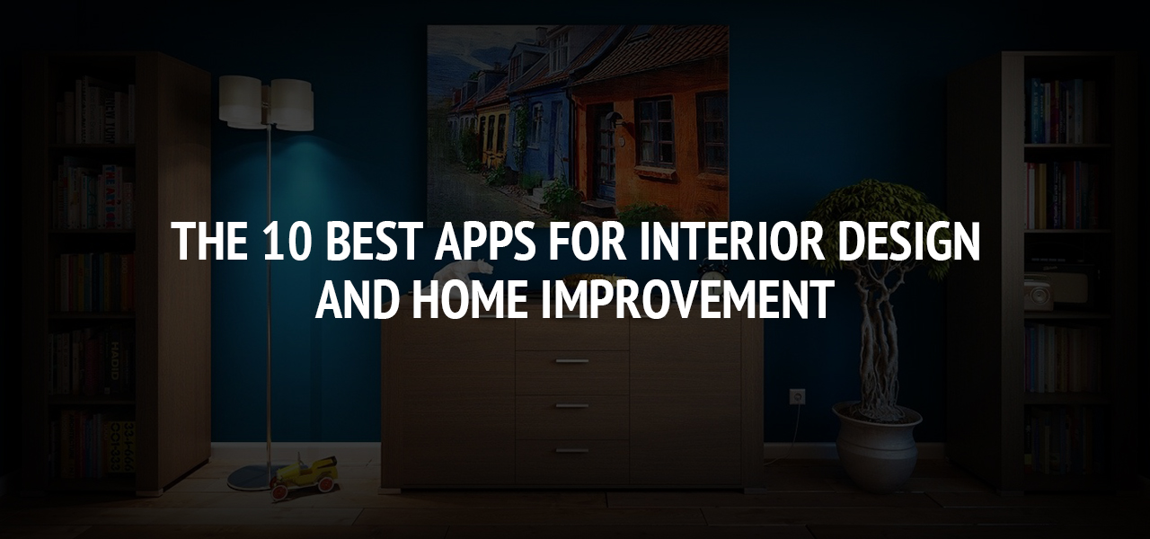The 10 Best Apps for Interior Design and Home Improvement