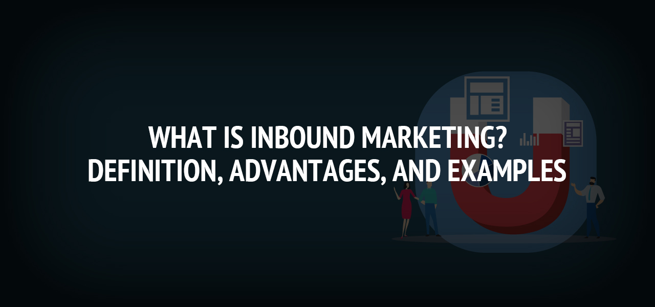 What is inbound Marketing? Definition, advantages, and examples