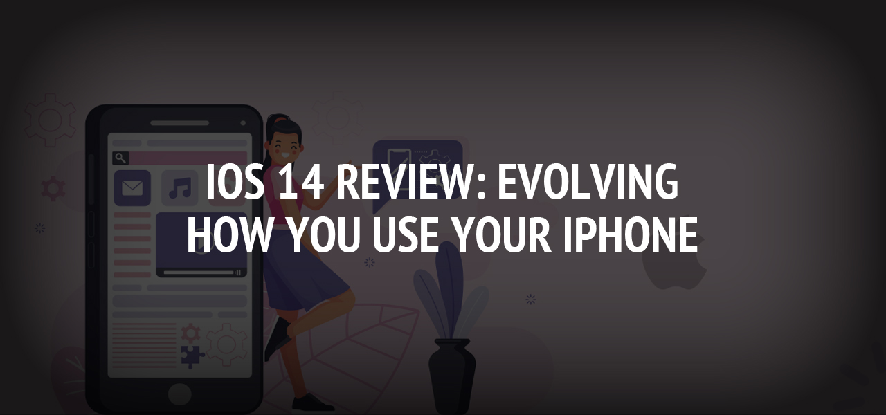 iOS 14 Review: Evolving How You Use Your iPhone