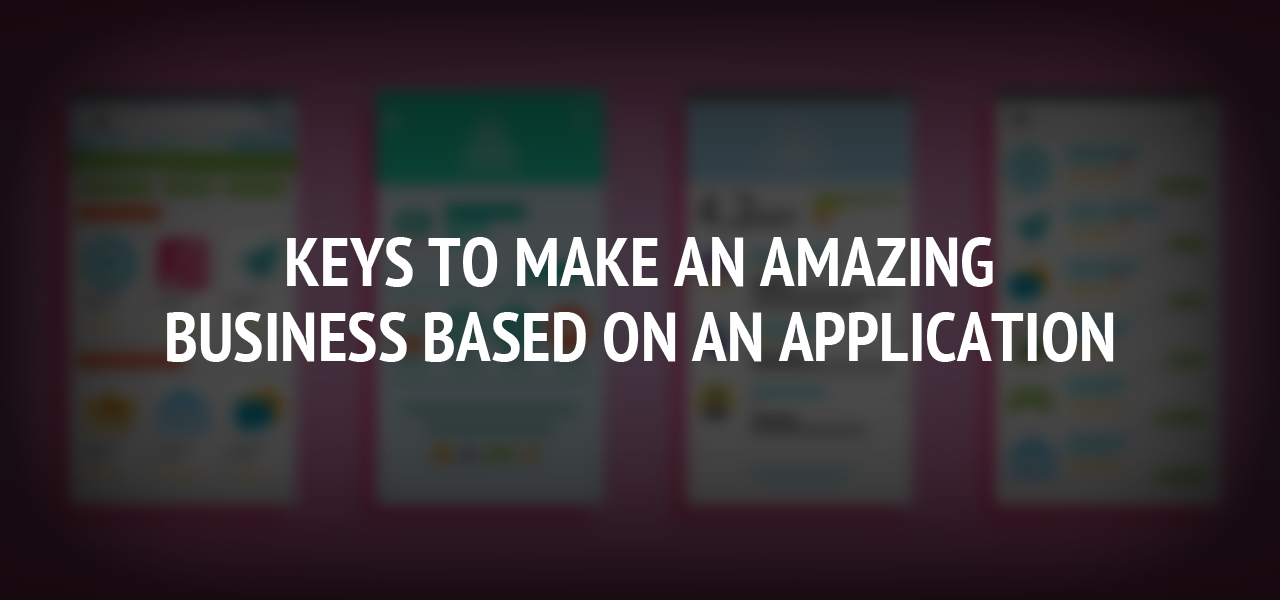 Keys to Make an Amazing Business Based On an Application
