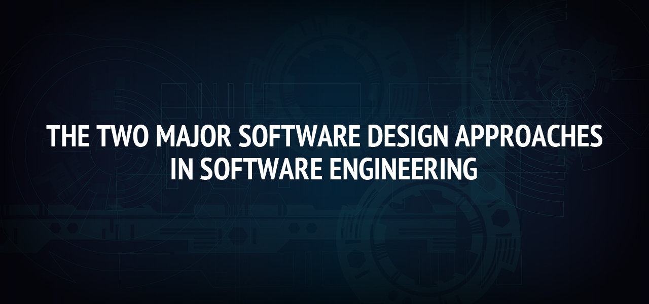 The Two Major Software Design Approaches in Software Engineering