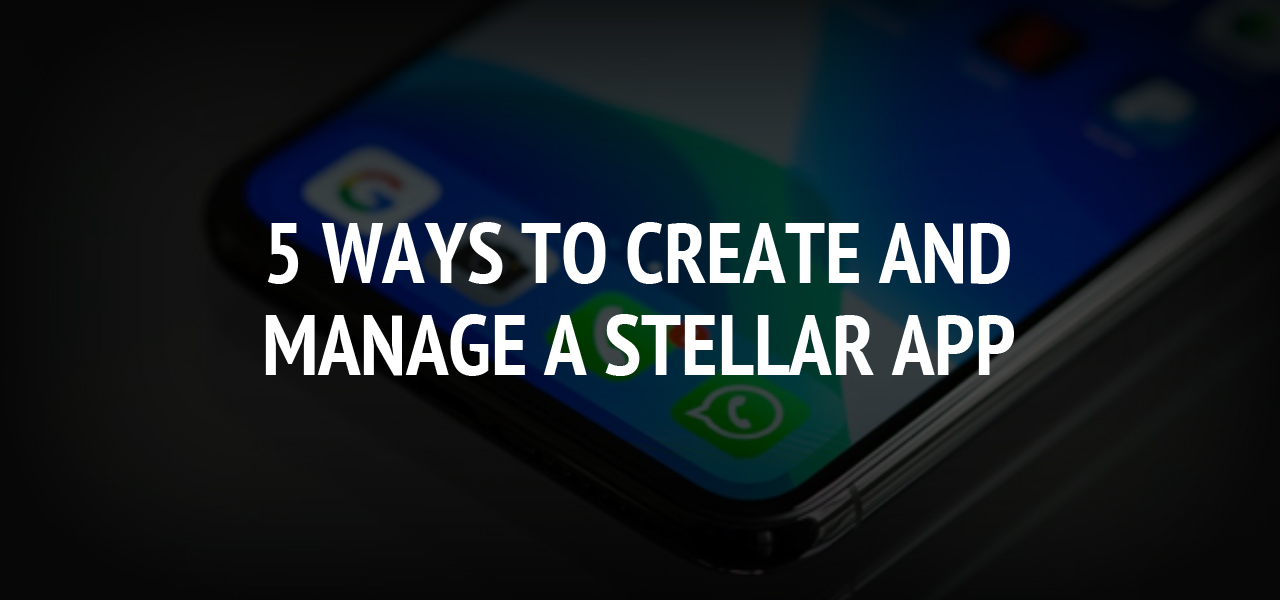 5 Ways to Create and Manage a Stellar App