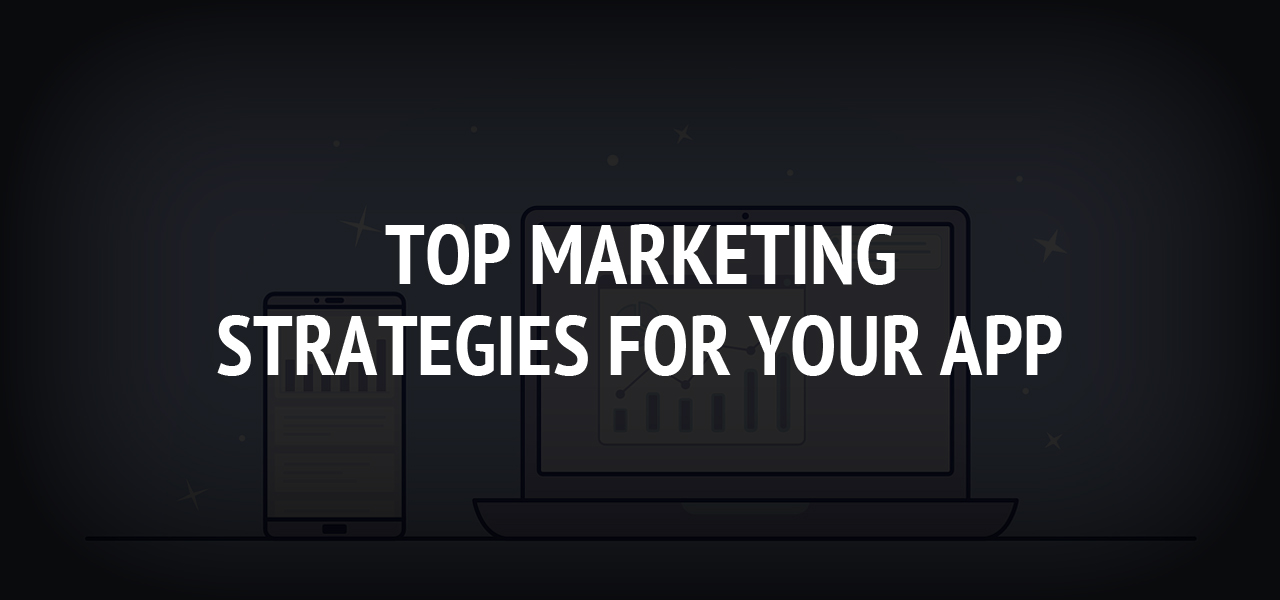 Top Marketing Strategies for Your App